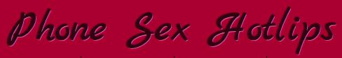 Phone Sex Hotlips